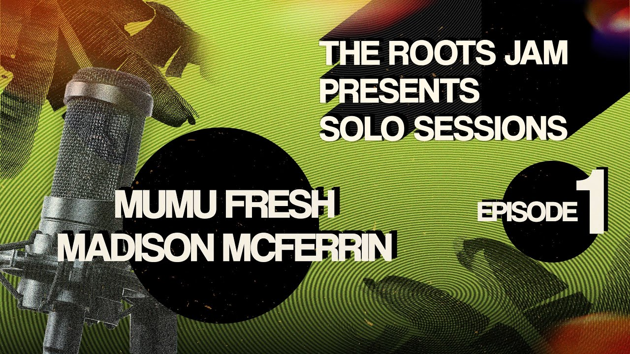 The Roots Jam Presents Solo Sessions – Episode 1: Madison McFerrin & MuMu Fresh